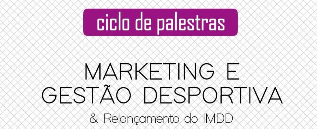 IMDD PROMOVE  CICLO DE PALESTRAS SOBRE MARKETING E GESTÃO DESPORTIVA